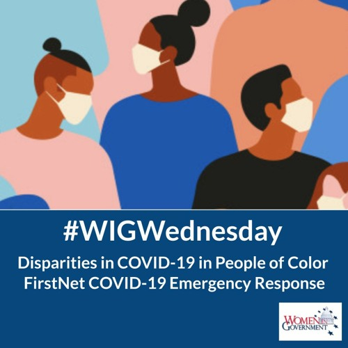 #WIGWednesday May 6: Disparities in COVID-19 in People of Color & FirstNet Emergency Response