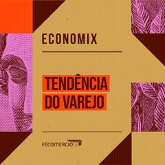 Economix | Varejo: retomada e mudança no padrão de consumo