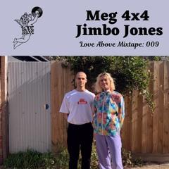 Love Above Mix 009 - Meg 4x4 & Jimbo Jones