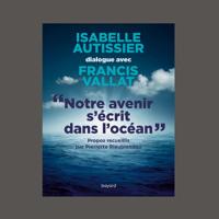 """Isabelle Autissier, """"Notre avenir s'écrit dans l'océan"""", éd. Bayard"""