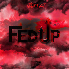 Fed Up (w/ Drugsta & Azene Young)