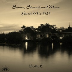 Sonne, Strand und Meer Guest Mix #129 by B.A.X.
