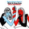 Ninja Re Bang Bang (Steve Aoki Remix)