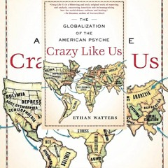DOWNLOAD [EBOOK] Crazy Like Us: The Globalization of the American Psyche