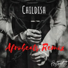 Childish (Afrobeats Remix)