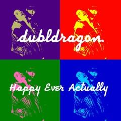 dubldragon. [Skeptik, Danny G] Happy Ever Actually