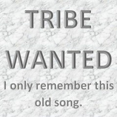 TRIBE WANTED, I only remember this old song.