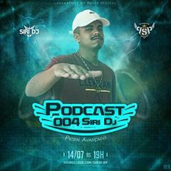 PODCAST 004 SIRI DJ - PICZIN MUITO AVANÇADO🥋