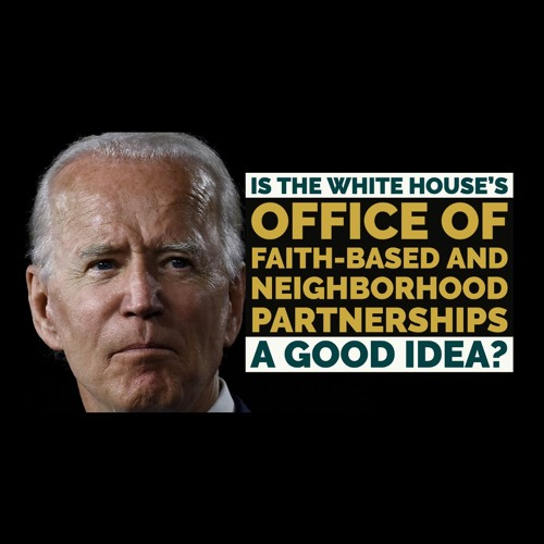 Ep. 362 - Is The White House's Faith-Based Office a Problem?