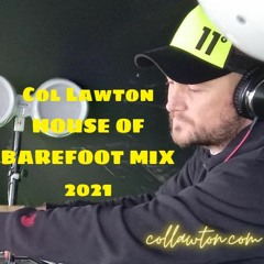 Col Lawton - HOUSE OF BAREFOOT (LIVE) 2021 (DOWNLOAD ME)