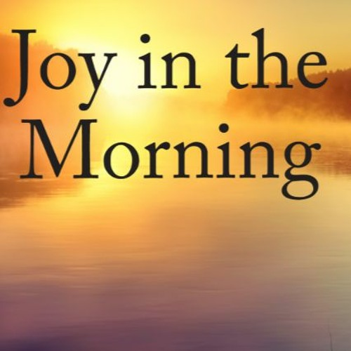 Joy in the Morning - April 11th, 2021