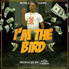 World Dawg - I'm The Bird [Dancehall 2021]