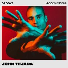 Groove Podcast 299 - John Tejada
