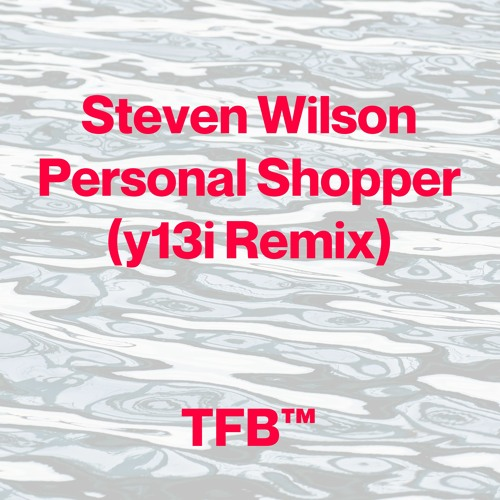 Steven Wilson - Personal Shopper (y13i Remix)