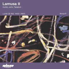 Lamusa II invite John Talabot - Rinse France (25.05.20)