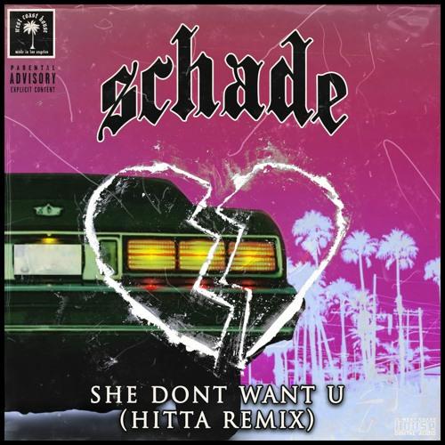 SCHADE - SHE DON'T WANT U (HITTA REMIX)