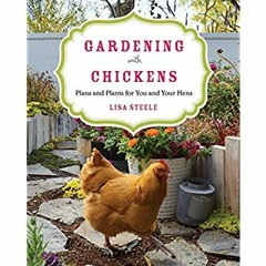 DOWNLOAD FREE Gardening with Chickens: Plans and Plants for You and Your Hens [PDF EBOOK EPUB]