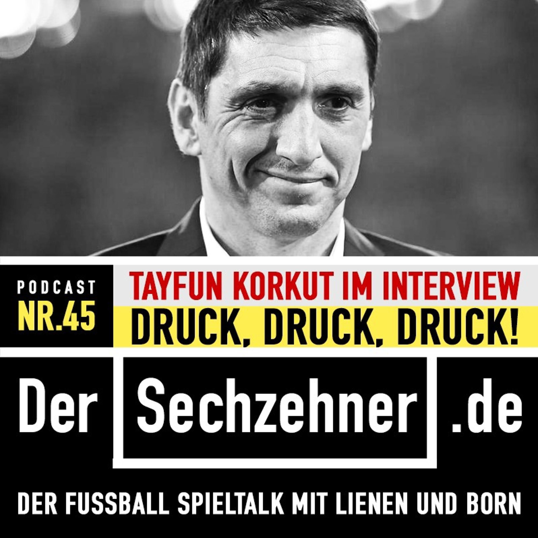 """""""Druck war immer"""": Tayfun Korkut im Sechzehner No.45"""