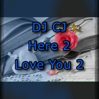 DJ CJ - Here 2 Love You 2 (Prod. By Yung Kartz)