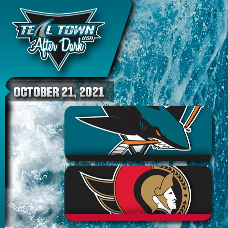 San Jose Sharks @ Ottawa Senators - 10/21/2021 - Teal Town USA After Dark (Postgame)