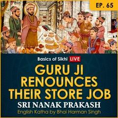 #65 Guru Ji Renounces Their Store Job | Sri Nanak Prakash (Suraj Prakash) English Katha