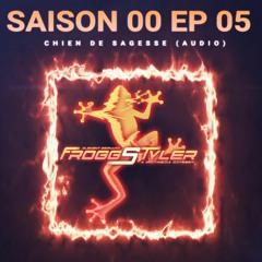 S00EP05 - CHIEN DE SAGESSE (BETA)