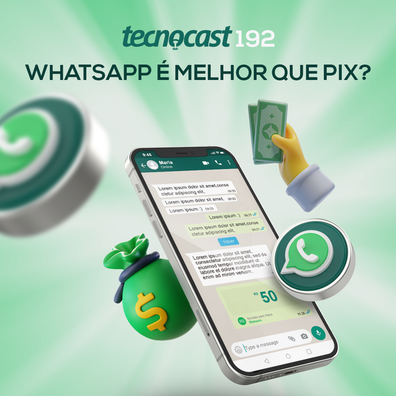 192 – WhatsApp é melhor que Pix?