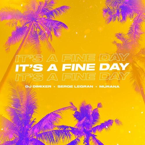 DJ DimixeR, Serge Legran, MURANA - It's a Fine Day (Extended Mix)