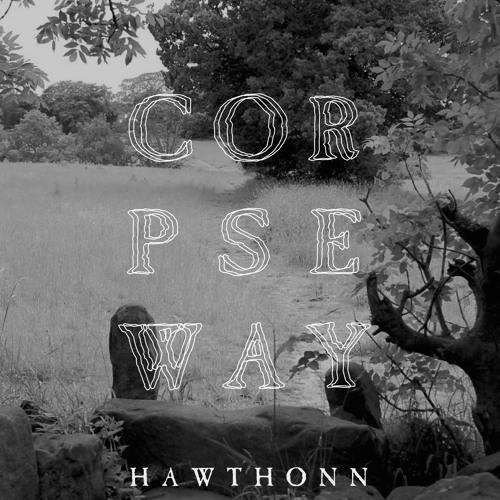 Hawthonn: Corpse Way (Parts 1 & 2)