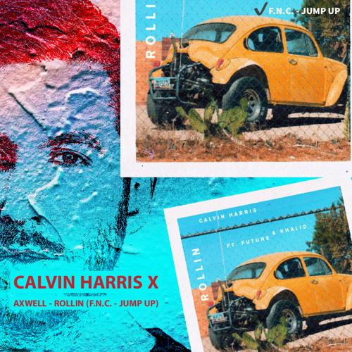 Calvin Harris x Axwell - Rollin (F.N.C. - JUMP UP)
