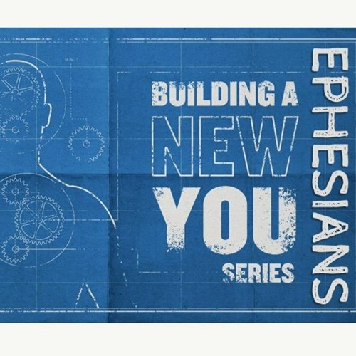 4 11 2021 Live Sermon Ephesians Building A New You Week 1 INTRO