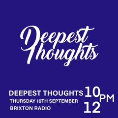 Brixton Radio presents: Deepest Thoughts (16/09-21)