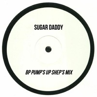 Sugar Daddy (BP Pump's Up Shep's Mix )