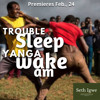 TROUBLE SLEEP YANGA WAKE AM (made with Spreaker)