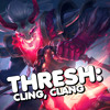 Thresh: Cling, Clang