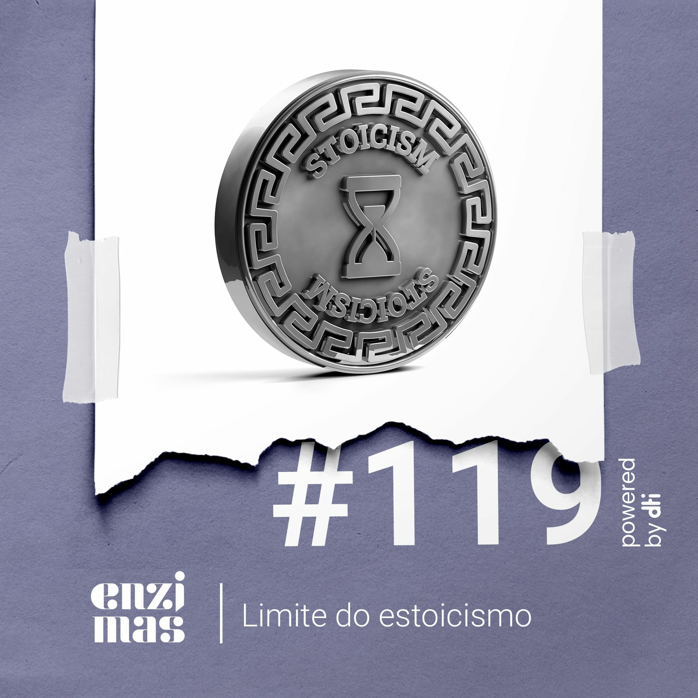 ENZIMAS #119 – Limite do estoicismo