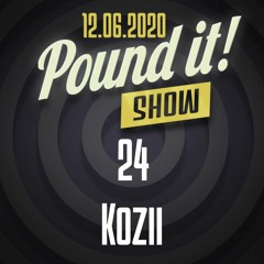 Kozii - Pound it! Show #24
