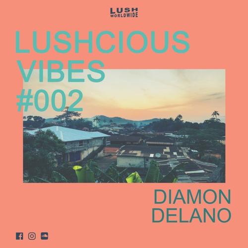 Lushcious Vibes #002 w/ Diamon Delano