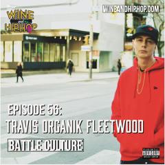 Episode 56 Battle culture featuring Travis Organik Fleetwood