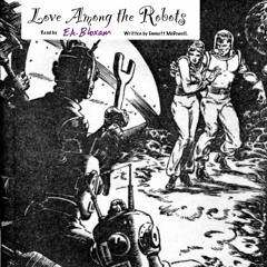 Love Among The Robots, Part One [Sci-fi Monday] [1/2]