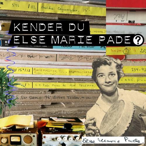 Kender du Else Marie Pade?