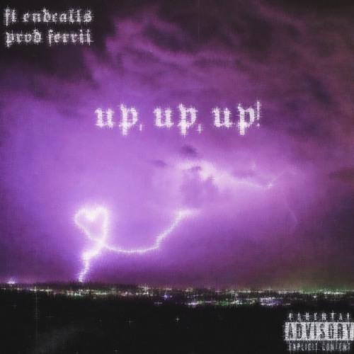 up, up, up! ft. endcalls (@prodferrii)