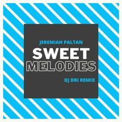 Jeremiah Paltan - Sweet Melodies (Dj Dri Remix)