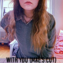 With You (Mae's Cut)