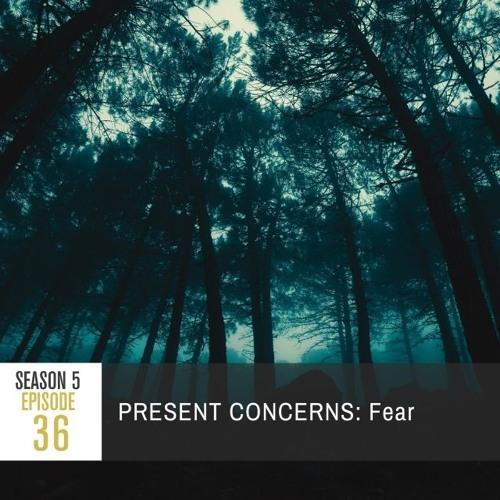 Season 5 Episode 36 - PRESENT CONCERNS: Fear