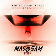Stryer & Mary Sweet - Drown (MAS@5AM Remix) [FREE DOWNLOAD]