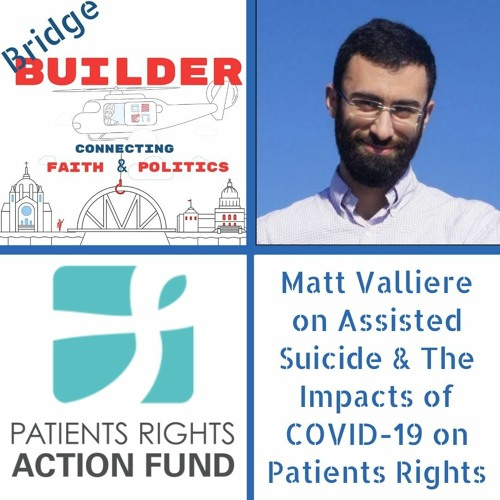 Matt Valliere on Assisted Suicide & The Impacts of COVID-19 on Patients' Rights