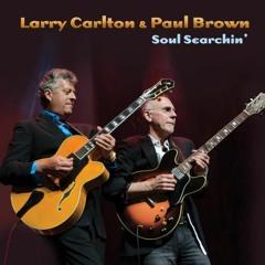 Larry Carlton & Paul Brown - Soul Searchin' (World Premier Interview)