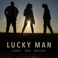 Lucky Man- JOVANS ft KANIS & BACHELER