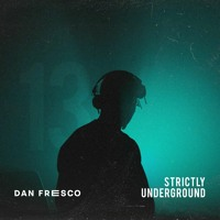 Dan Fresco | Strictly Underground #13
